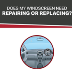 Does my Windscreen need Repairing or Replacing?