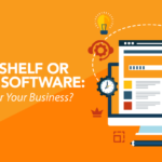 Off-the-Shelf or Custom Software: What's Best for Your Business?