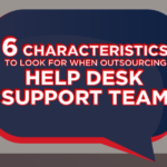 6 Characteristics to Look for When Outsourcing Help Desk Support Team