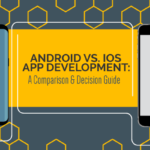 Android vs. iOS App Development: A Comparison & Decision Guide