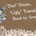 """Dad"" Shoes, ""Ugly"" Trends Back to Sneakers"