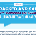Tracked and Safe: How Technology Can Address Challenges in Travel Management (Infographic)
