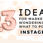 23 Ideas for Marketers Wondering What to Post on Instagram