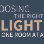 Choosing The Right Light – One Room At A Time (Infographic)