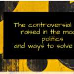The Controversial Topics Raised in the Modern Politics and Ways to Solve them Essay Sanple