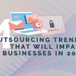 4 Outsourcing Trends that will Impact Businesses in 2019