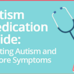 Autism Medication Guide: Treating Autism and Its Core Symptoms