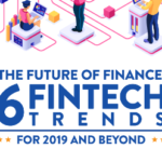 The Future of Finance: 6 FinTech Trends For 2019 and Beyond