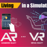 Living in a Simulation – Augmented and Virtual Reality