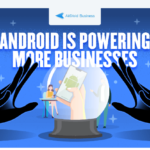 Mobile Device Management: Android is Powering More Businesses
