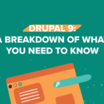 Drupal 9: a breakdown of what you need to know