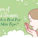 6 Types of Facial Cleansers: Which is Best For Your Skin Type?