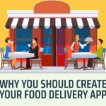 Why You Should Build a Food Delivery App for Your Restaurant