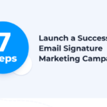 7 Steps to Launching a Successful Email Signature Marketing Campaign